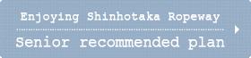 Senior recommendation plan enjoying Shinhotaka Ropeway